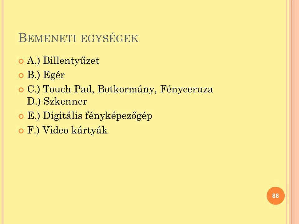 B EMENETI EGYSÉGEK A.) Billentyűzet B.) Egér C.) Touch Pad, Botkormány, Fényceruza D.) Szkenner E.) Digitális fényképezőgép F.) Video kártyák 88