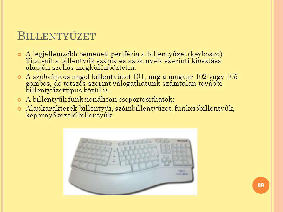 B ILLENTYŰZET A legjellemzőbb bemeneti periféria a billentyűzet (keyboard). Típusait a billentyűk száma és azok nyelv szerinti kiosztása alapján szoká