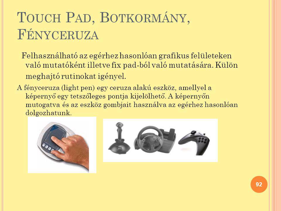 T OUCH P AD, B OTKORMÁNY, F ÉNYCERUZA Felhasználható az egérhez hasonlóan grafikus felületeken való mutatóként illetve fix pad-ból való mutatására. Kü