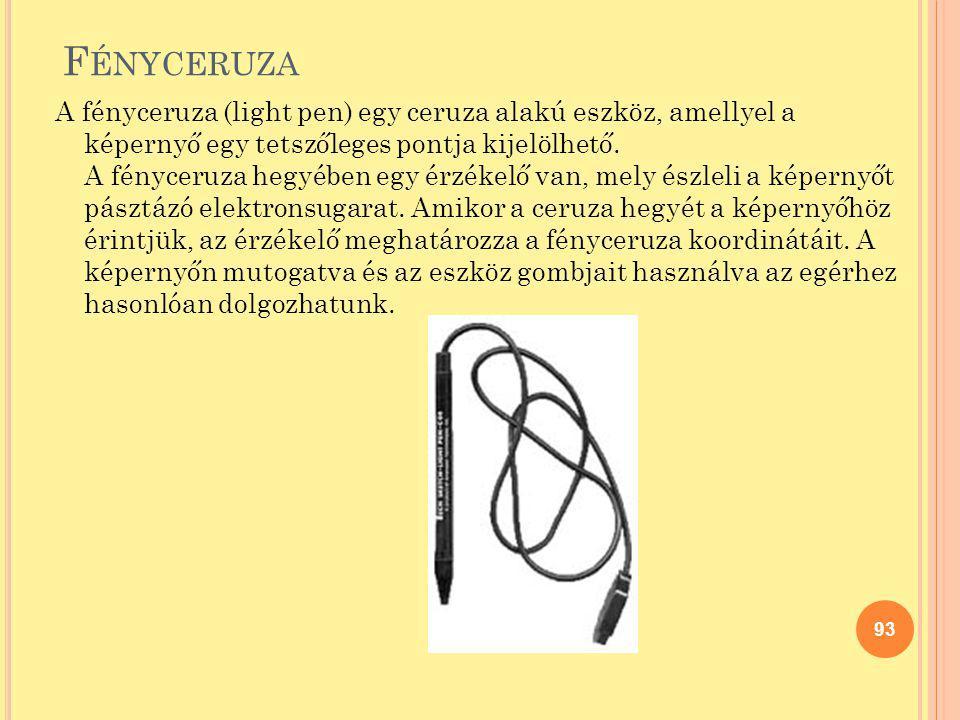F ÉNYCERUZA A fényceruza (light pen) egy ceruza alakú eszköz, amellyel a képernyő egy tetszőleges pontja kijelölhető. A fényceruza hegyében egy érzéke