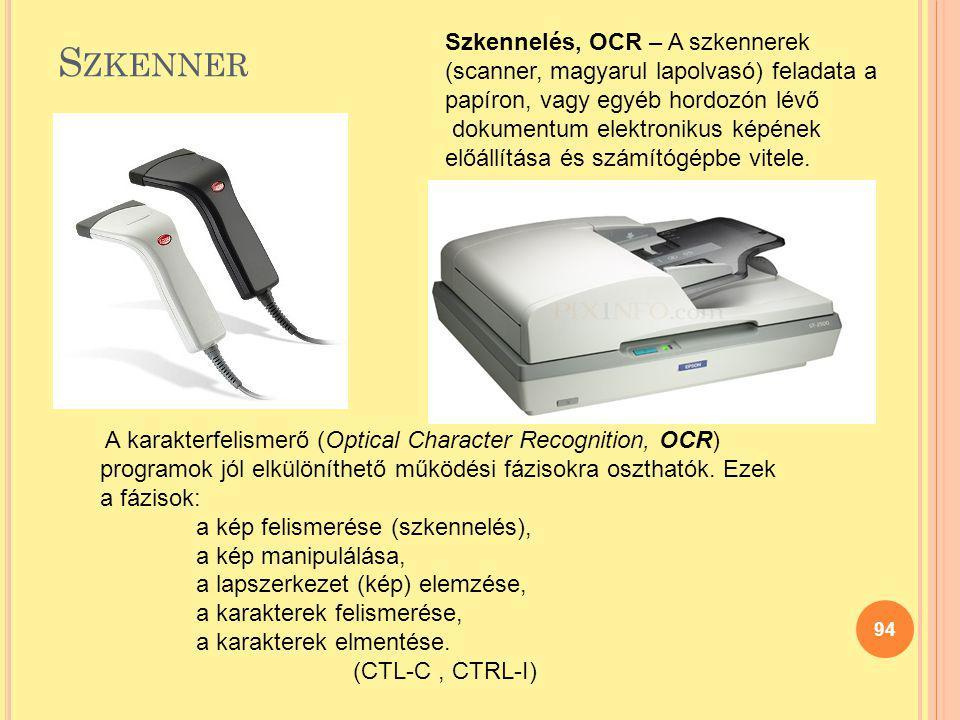 S ZKENNER 94 Szkennelés, OCR – A szkennerek (scanner, magyarul lapolvasó) feladata a papíron, vagy egyéb hordozón lévő dokumentum elektronikus képének