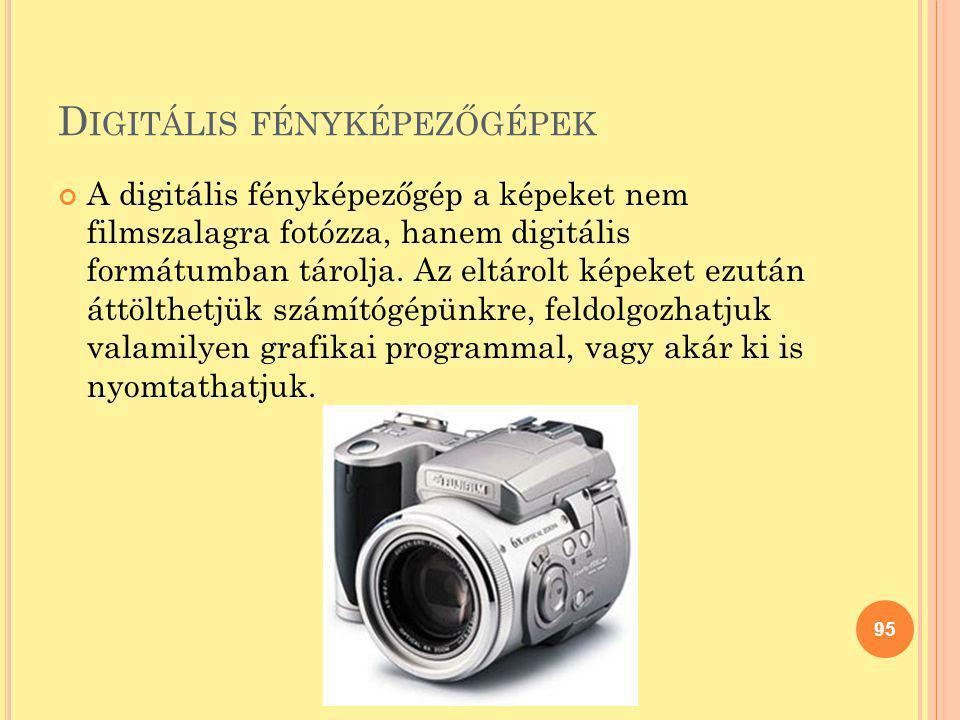 D IGITÁLIS FÉNYKÉPEZŐGÉPEK A digitális fényképezőgép a képeket nem filmszalagra fotózza, hanem digitális formátumban tárolja. Az eltárolt képeket ezut