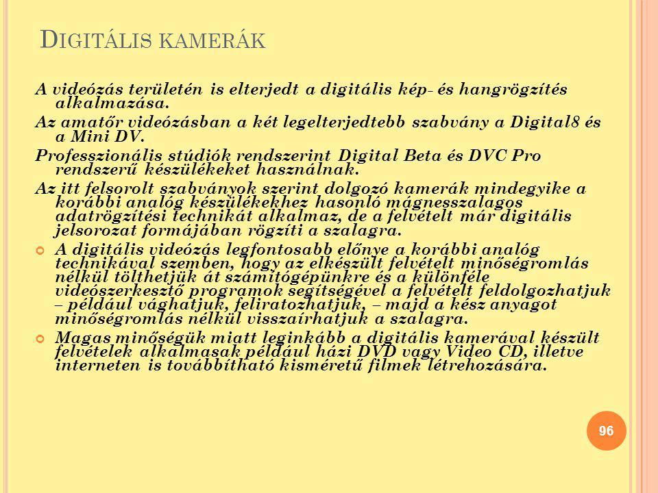 D IGITÁLIS KAMERÁK A videózás területén is elterjedt a digitális kép- és hangrögzítés alkalmazása. Az amatőr videózásban a két legelterjedtebb szabván