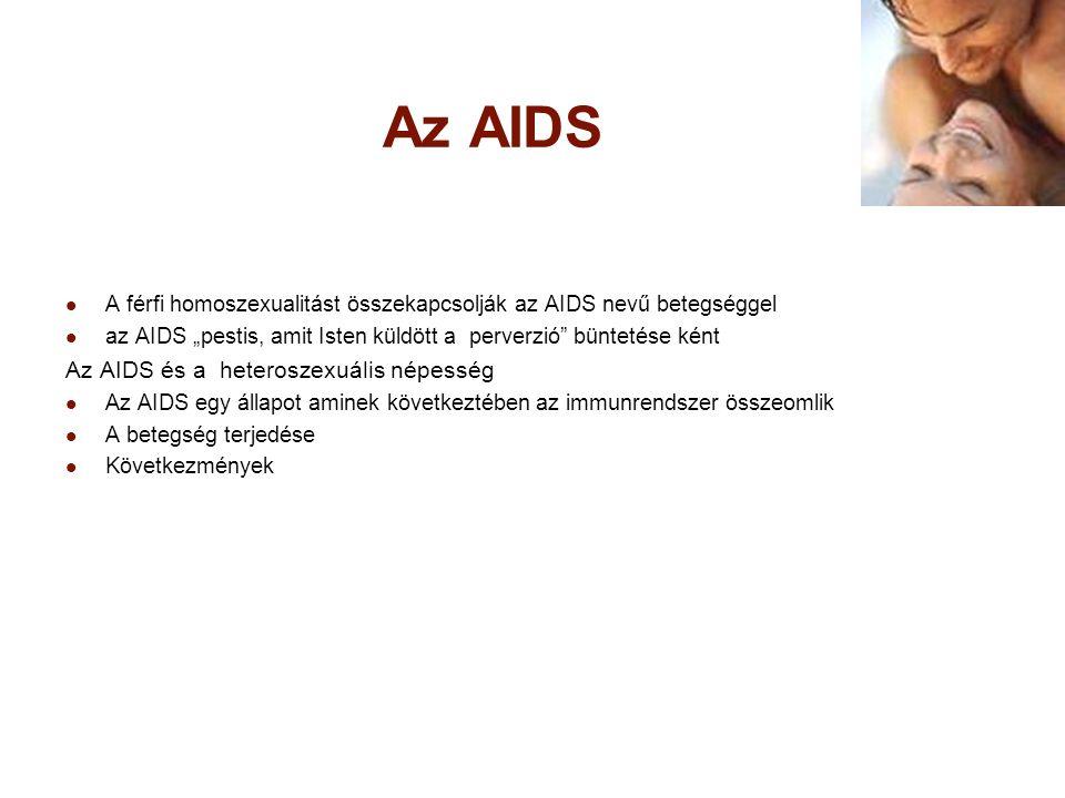 """Az AIDS A férfi homoszexualitást összekapcsolják az AIDS nevű betegséggel az AIDS """"pestis, amit Isten küldött a perverzió"""" büntetése ként Az AIDS és a"""