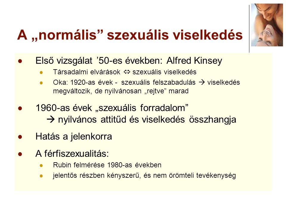 """A """"normális"""" szexuális viselkedés Első vizsgálat '50-es években: Alfred Kinsey Társadalmi elvárások  szexuális viselkedés Oka: 1920-as évek - szexuál"""