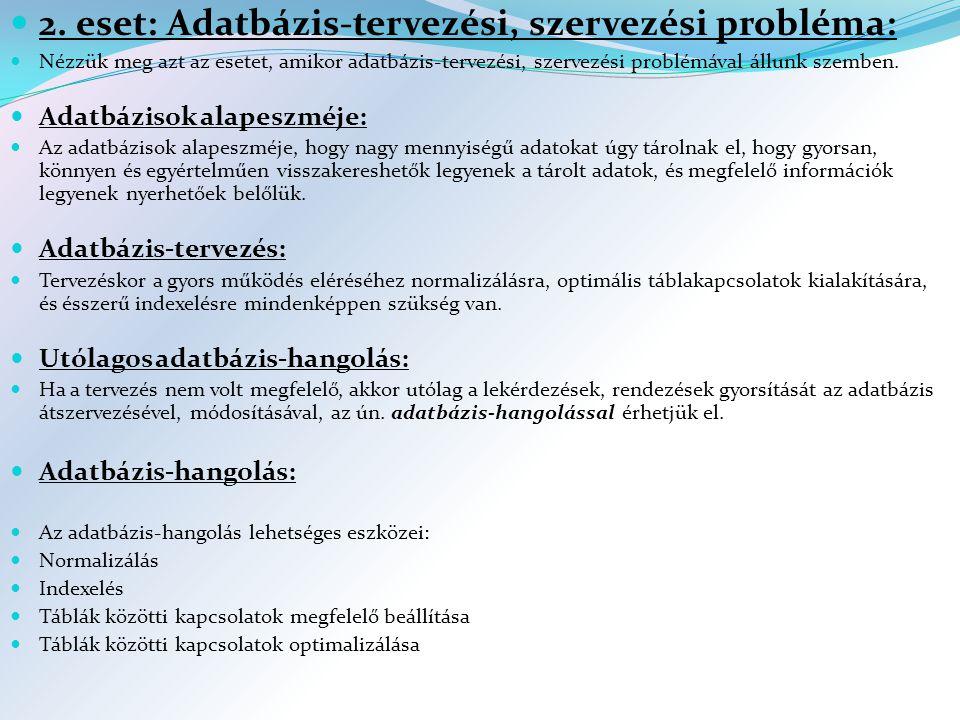 2. eset: Adatbázis-tervezési, szervezési probléma: Nézzük meg azt az esetet, amikor adatbázis-tervezési, szervezési problémával állunk szemben. Adatbá