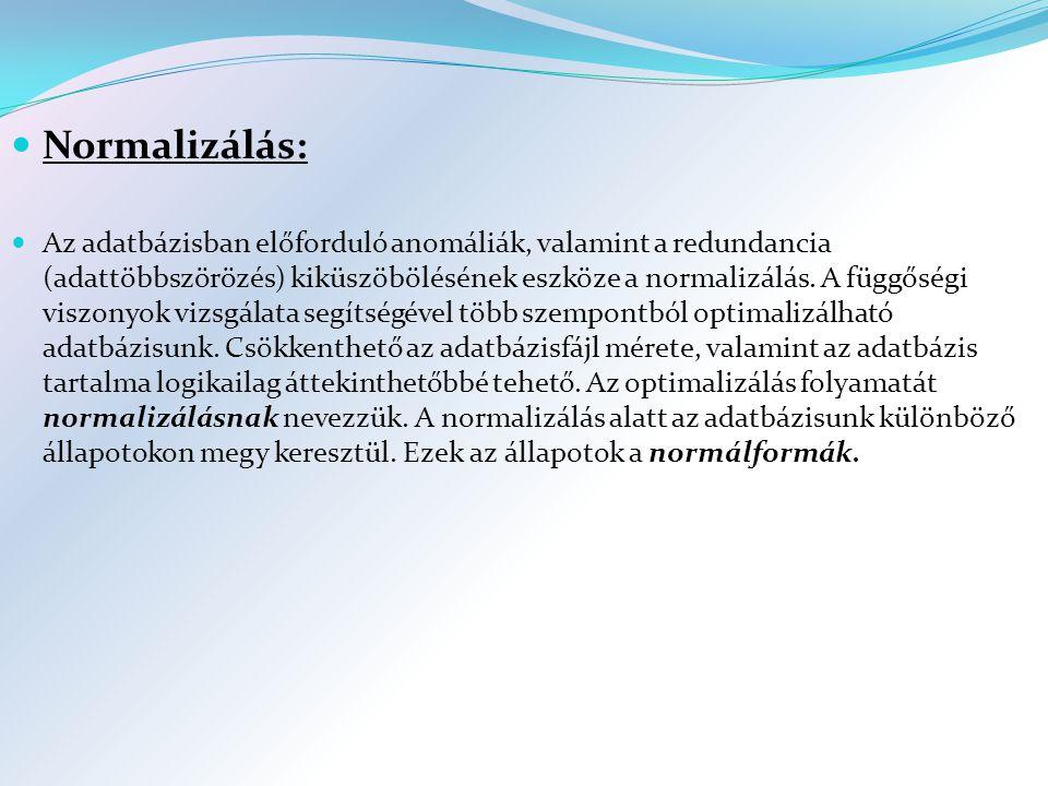 Normalizálás: Az adatbázisban előforduló anomáliák, valamint a redundancia (adattöbbszörözés) kiküszöbölésének eszköze a normalizálás.