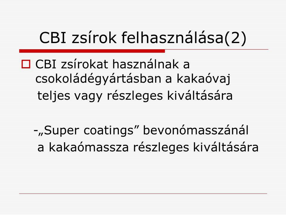 Kakaóvaj helyettesítő zsírok (CBR)  Az ilyen zsírok termikus és reológiai tulajdonságai hasonlók a kakóvajéhoz, de kémiai összetételük teljesen más  Max.