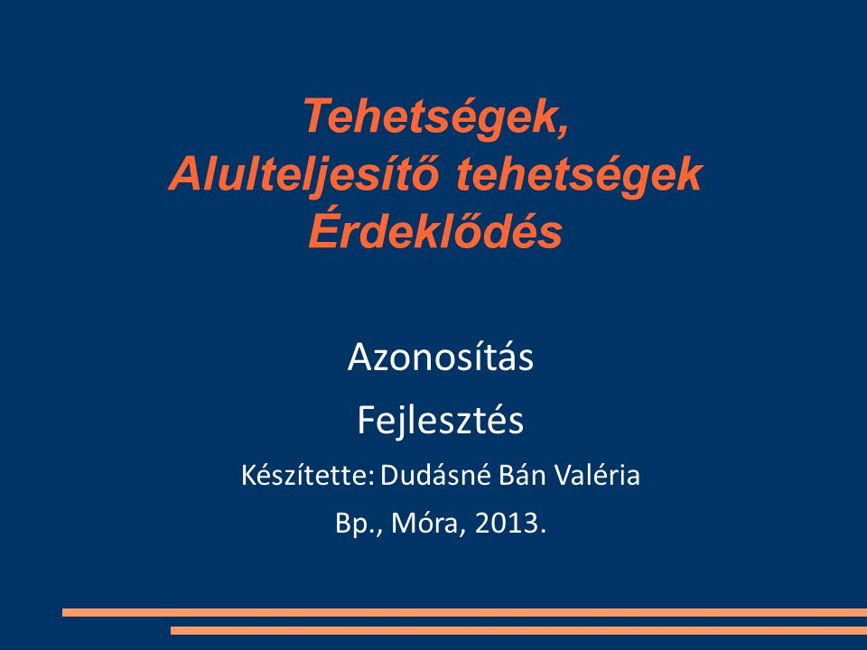 Tehetségek, Alulteljesítő tehetségek Érdeklődés Azonosítás Fejlesztés Készítette: Dudásné Bán Valéria Bp., Móra, 2013.