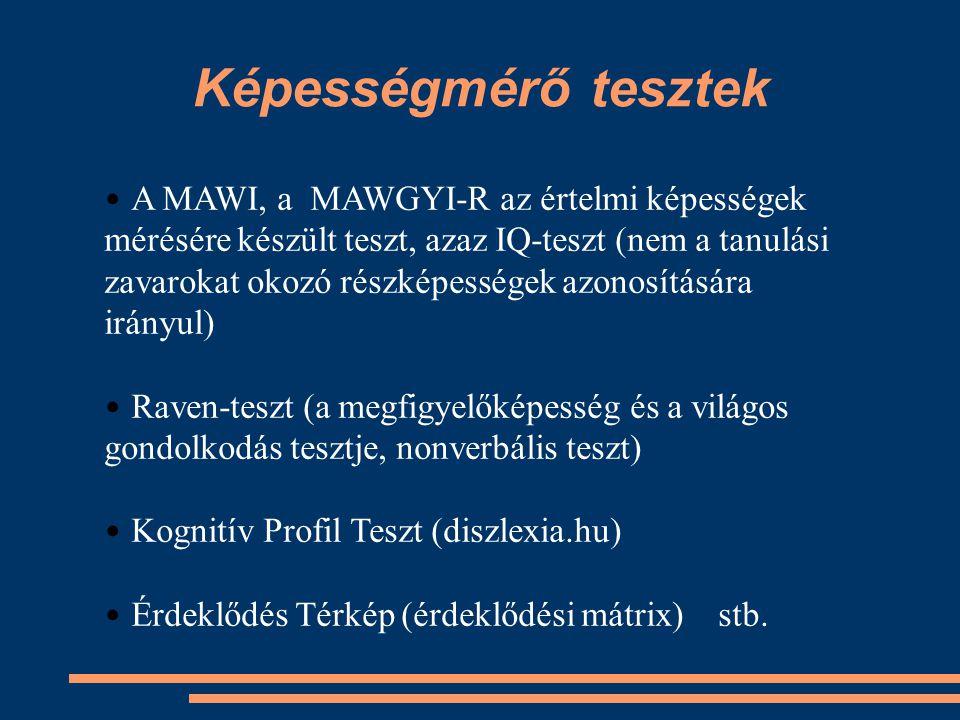 Képességmérő tesztek A MAWI, a MAWGYI-R az értelmi képességek mérésére készült teszt, azaz IQ-teszt (nem a tanulási zavarokat okozó részképességek azo