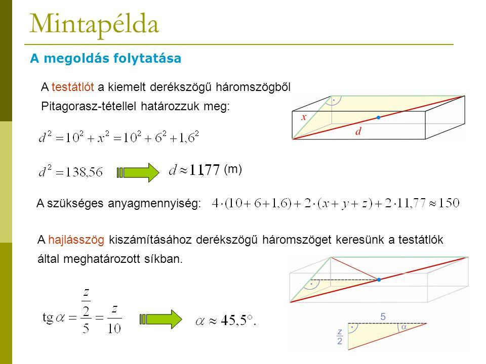 Mintapélda A megoldás folytatása A testátlót a kiemelt derékszögű háromszögből Pitagorasz-tétellel határozzuk meg: (m) A szükséges anyagmennyiség: A h