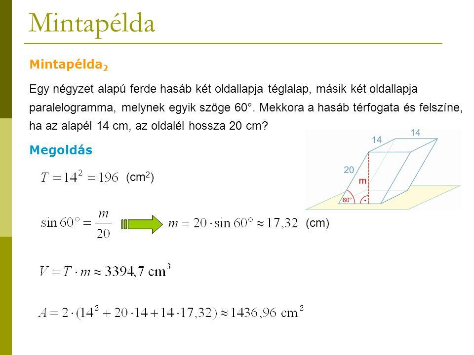 Mintapélda Mintapélda 2 Egy négyzet alapú ferde hasáb két oldallapja téglalap, másik két oldallapja paralelogramma, melynek egyik szöge 60°. Mekkora a