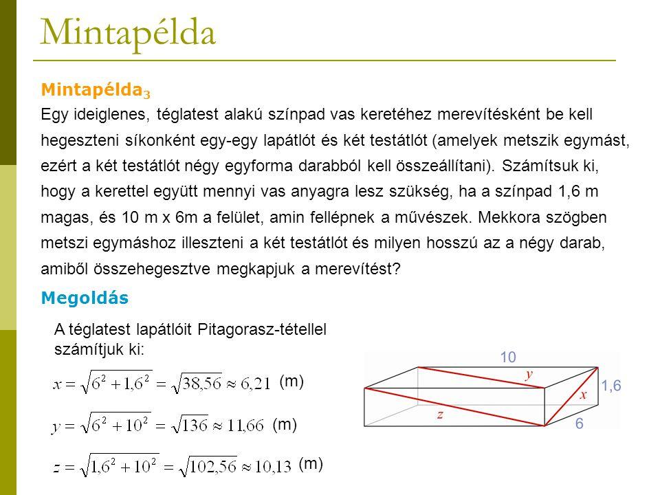 Mintapélda A megoldás folytatása A testátlót a kiemelt derékszögű háromszögből Pitagorasz-tétellel határozzuk meg: (m) A szükséges anyagmennyiség: A hajlásszög kiszámításához derékszögű háromszöget keresünk a testátlók által meghatározott síkban.