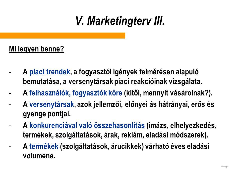 V. Marketingterv III. Mi legyen benne? - A piaci trendek, a fogyasztói igények felmérésen alapuló bemutatása, a versenytársak piaci reakcióinak vizsgá