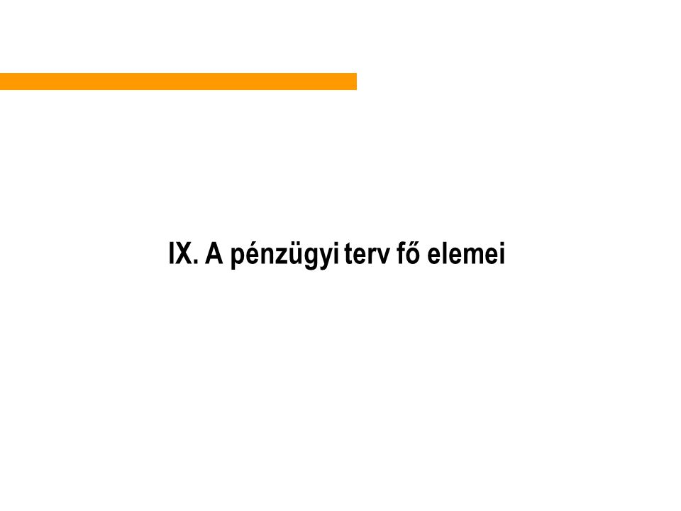 . IX. A pénzügyi terv fő elemei