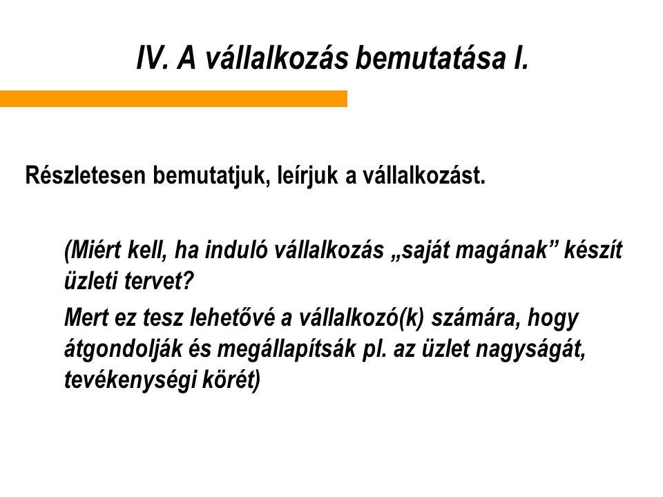 IV.A vállalkozás bemutatása I. Részletesen bemutatjuk, leírjuk a vállalkozást.