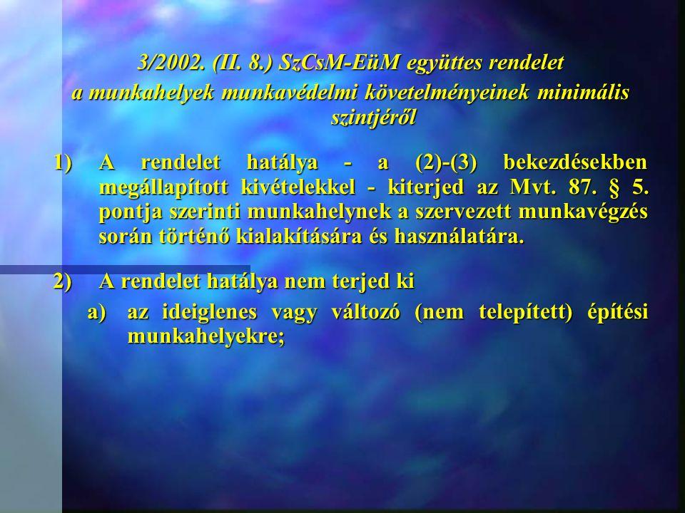 3/2002. (II. 8.) SzCsM-EüM együttes rendelet a munkahelyek munkavédelmi követelményeinek minimális szintjéről 1)A rendelet hatálya - a (2)-(3) bekezdé