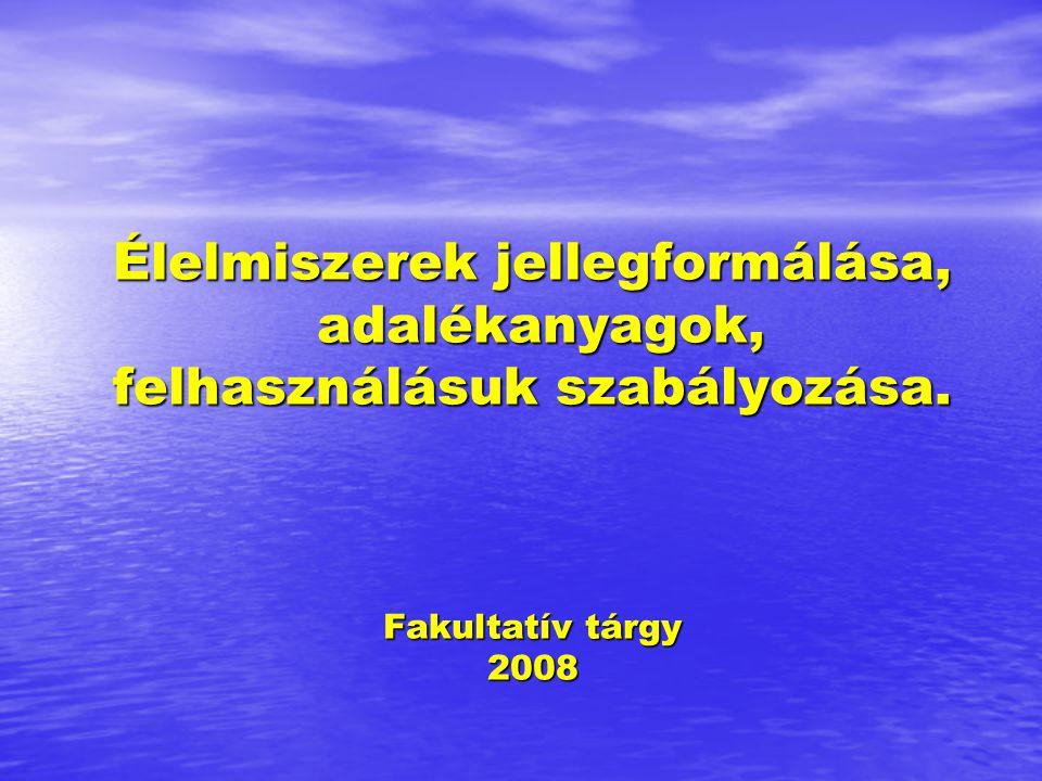 Élelmiszerek jellegformálása, adalékanyagok, felhasználásuk szabályozása. Fakultatív tárgy 2008