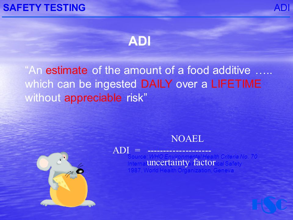 ADISAFETY TESTING ADI Source: WHO Environmental Health Criteria No.