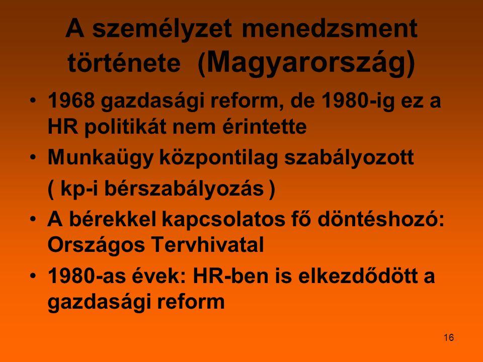 16 A személyzet menedzsment története ( Magyarország) 1968 gazdasági reform, de 1980-ig ez a HR politikát nem érintette Munkaügy központilag szabályoz
