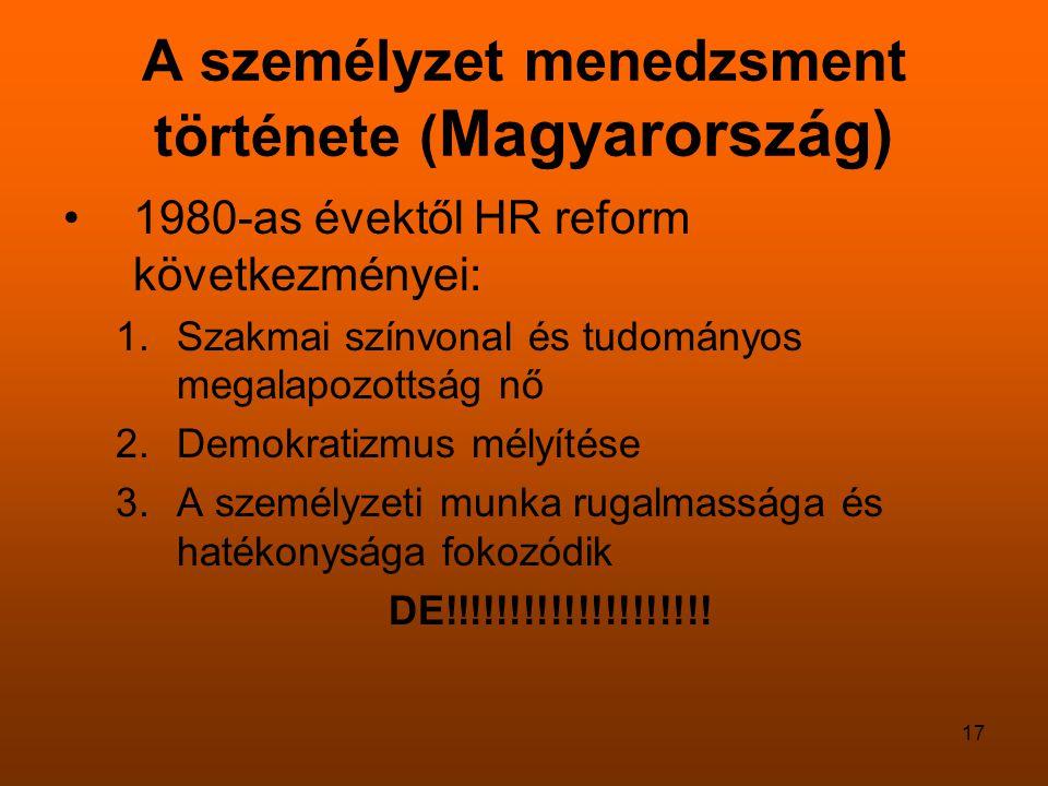 17 A személyzet menedzsment története ( Magyarország) 1980-as évektől HR reform következményei: 1.Szakmai színvonal és tudományos megalapozottság nő 2