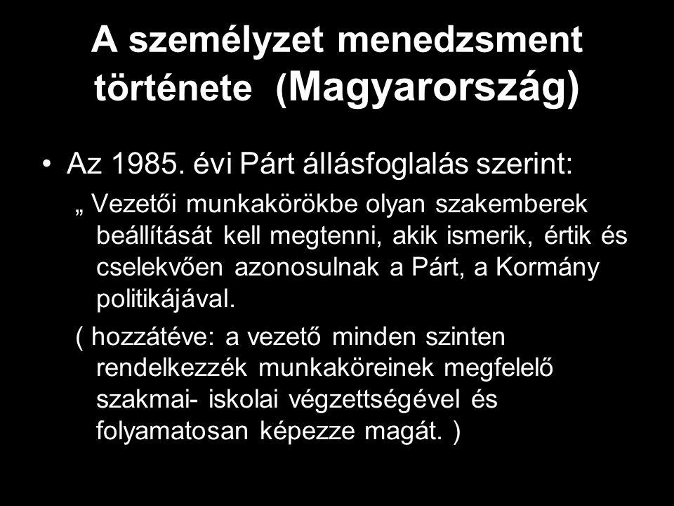 """18 A személyzet menedzsment története ( Magyarország) Az 1985. évi Párt állásfoglalás szerint: """" Vezetői munkakörökbe olyan szakemberek beállítását ke"""