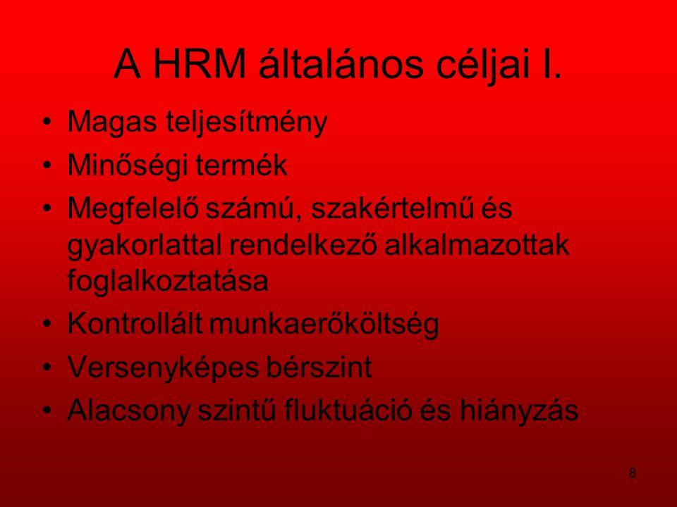 8 A HRM általános céljai I. Magas teljesítmény Minőségi termék Megfelelő számú, szakértelmű és gyakorlattal rendelkező alkalmazottak foglalkoztatása K