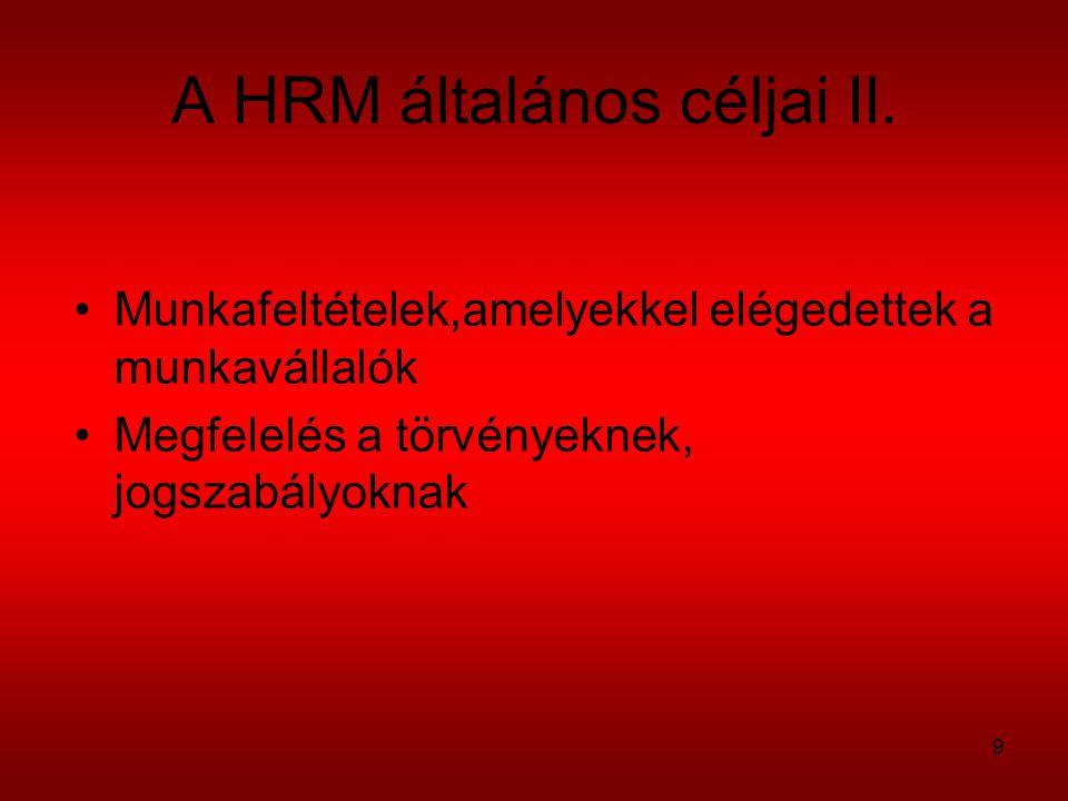 9 A HRM általános céljai II. Munkafeltételek,amelyekkel elégedettek a munkavállalók Megfelelés a törvényeknek, jogszabályoknak