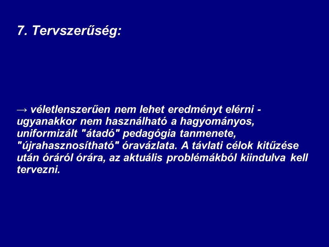 7. Tervszerűség: → véletlenszerűen nem lehet eredményt elérni - ugyanakkor nem használható a hagyományos, uniformizált