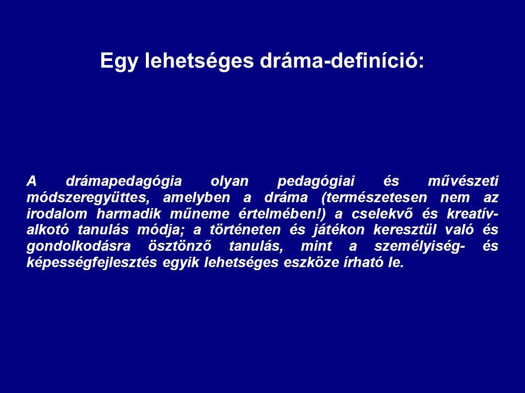 Egy lehetséges dráma-definíció: A drámapedagógia olyan pedagógiai és művészeti módszeregyüttes, amelyben a dráma (természetesen nem az irodalom harmad
