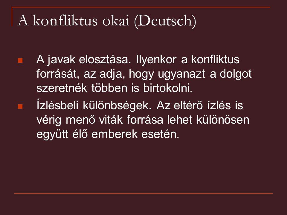 A konfliktus okai (Deutsch) A javak elosztása. Ilyenkor a konfliktus forrását, az adja, hogy ugyanazt a dolgot szeretnék többen is birtokolni. Ízlésbe