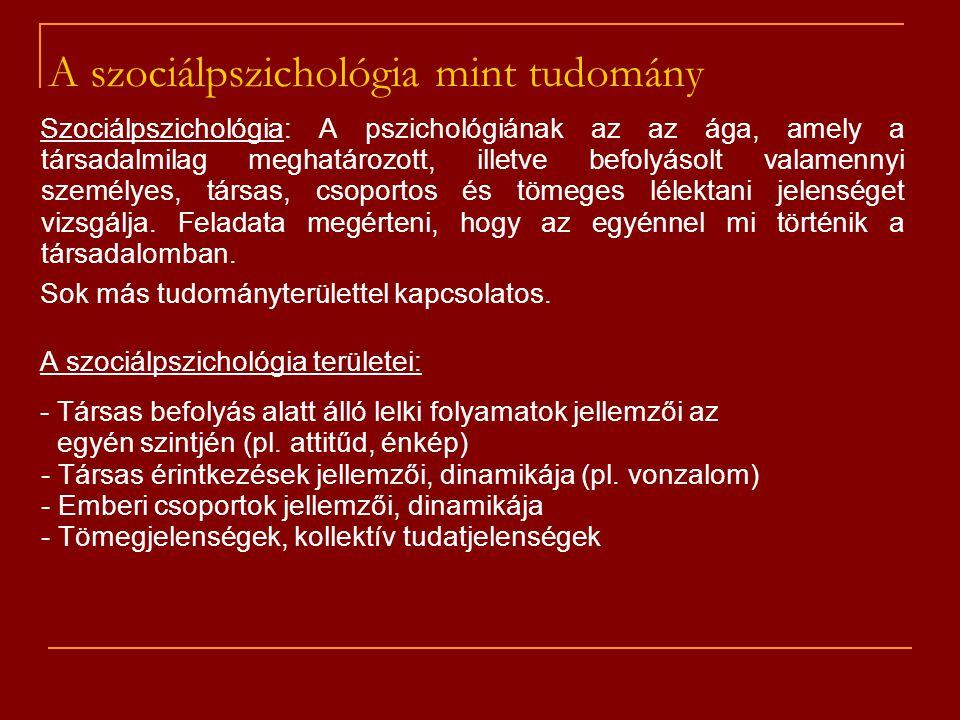 A szociálpszichológia mint tudomány Szociálpszichológia: A pszichológiának az az ága, amely a társadalmilag meghatározott, illetve befolyásolt valamen