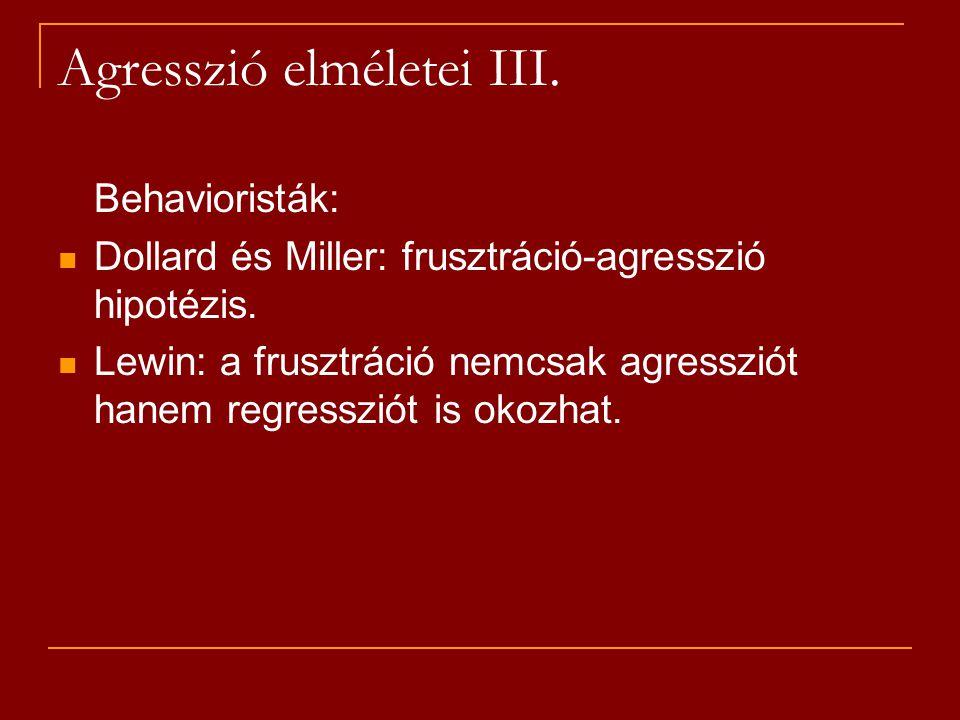 Agresszió elméletei III. Behavioristák: Dollard és Miller: frusztráció-agresszió hipotézis. Lewin: a frusztráció nemcsak agressziót hanem regressziót