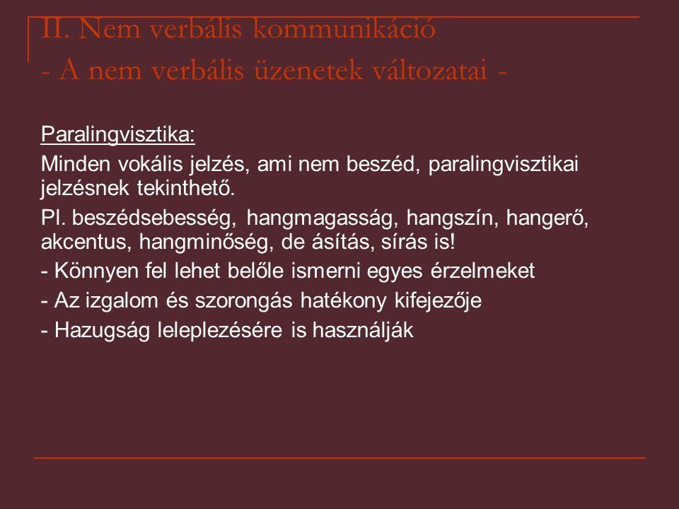 II. Nem verbális kommunikáció - A nem verbális üzenetek változatai - Paralingvisztika: Minden vokális jelzés, ami nem beszéd, paralingvisztikai jelzés