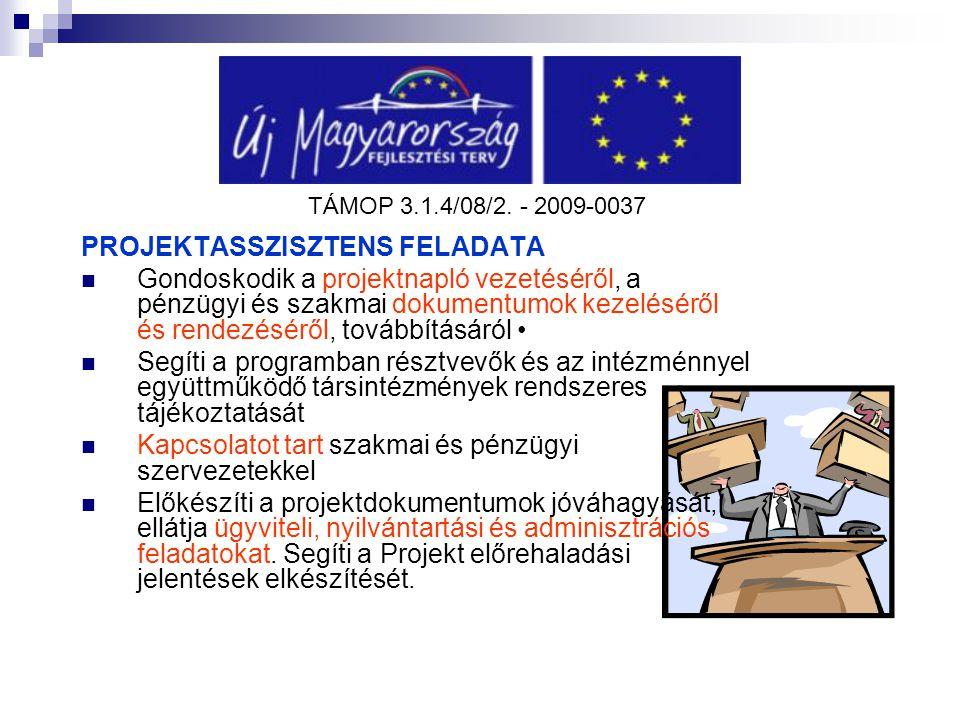 TÁMOP 3.1.4/08/2. - 2009-0037 PROJEKTASSZISZTENS FELADATA Gondoskodik a projektnapló vezetéséről, a pénzügyi és szakmai dokumentumok kezeléséről és re
