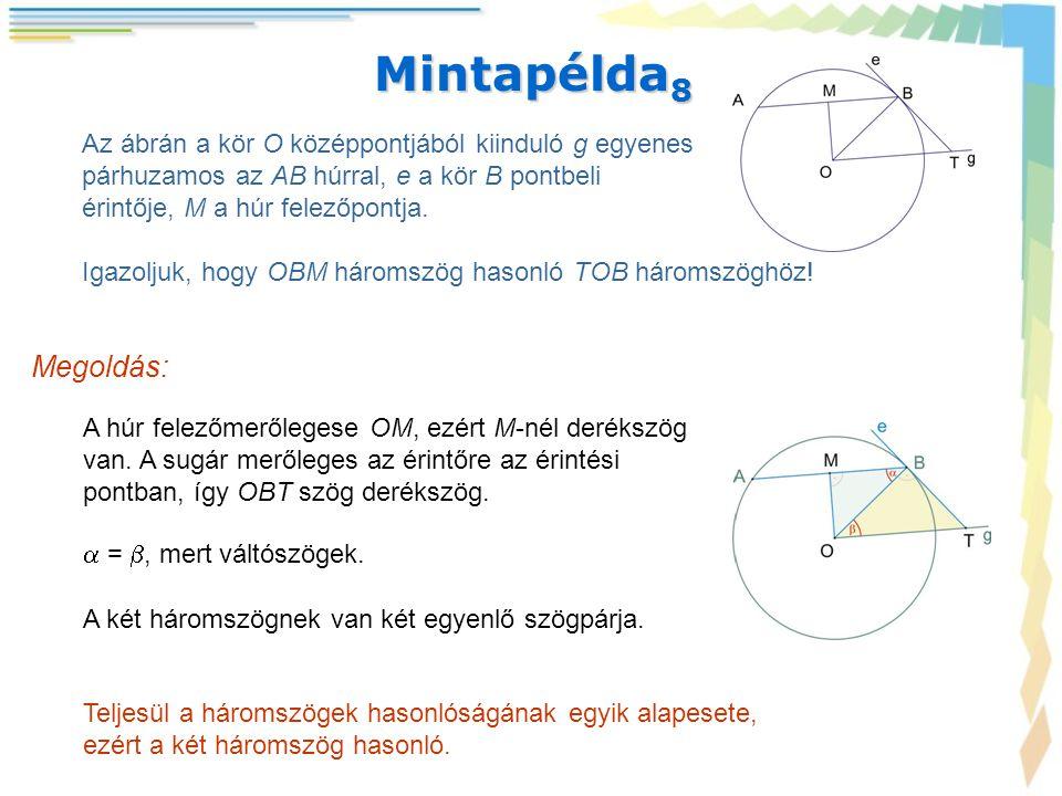 Mintapélda 8 Az ábrán a kör O középpontjából kiinduló g egyenes párhuzamos az AB húrral, e a kör B pontbeli érintője, M a húr felezőpontja. Igazoljuk,