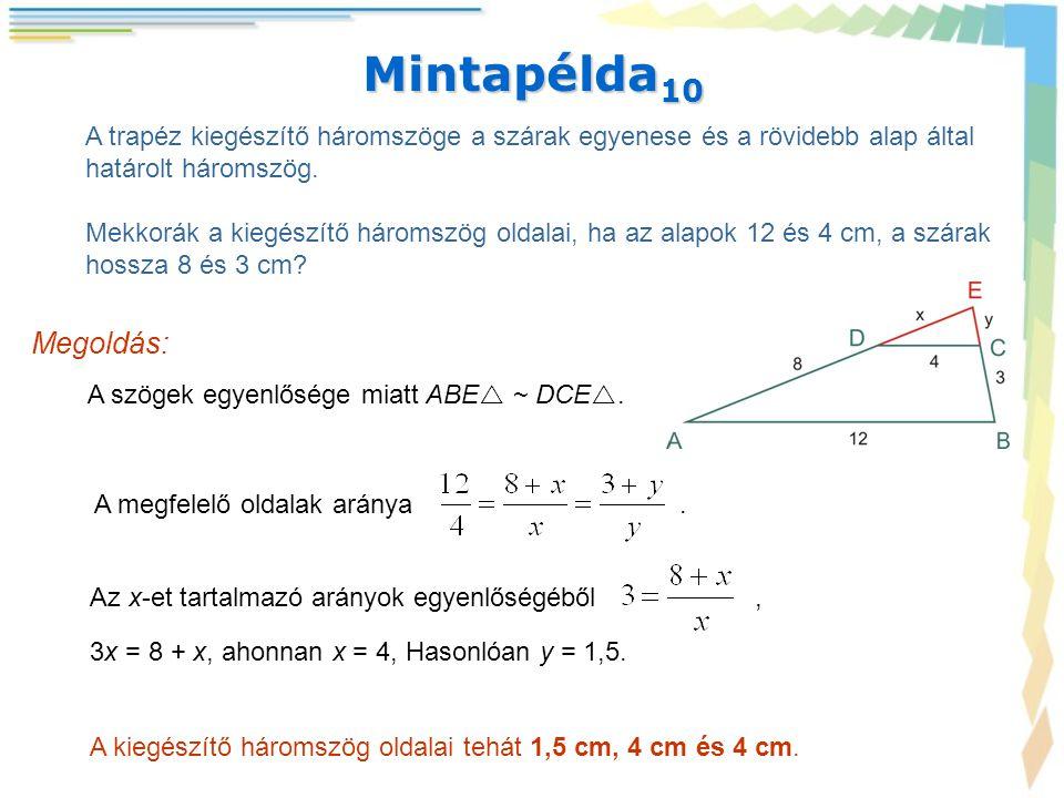 Mintapélda 10 A trapéz kiegészítő háromszöge a szárak egyenese és a rövidebb alap által határolt háromszög. Mekkorák a kiegészítő háromszög oldalai, h