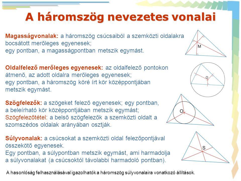 A háromszög nevezetes vonalai A hasonlóság felhasználásával igazolhatók a háromszög súlyvonalaira vonatkozó állítások. Magasságvonalak: a háromszög cs