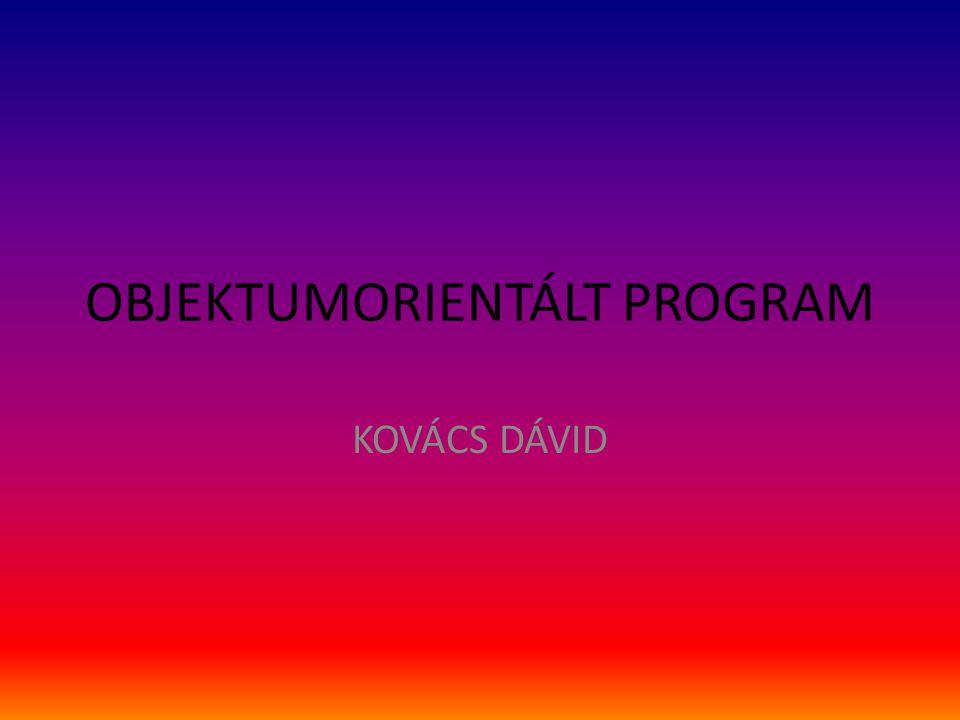 OBJEKTUMORIENTÁLT PROGRAM KOVÁCS DÁVID