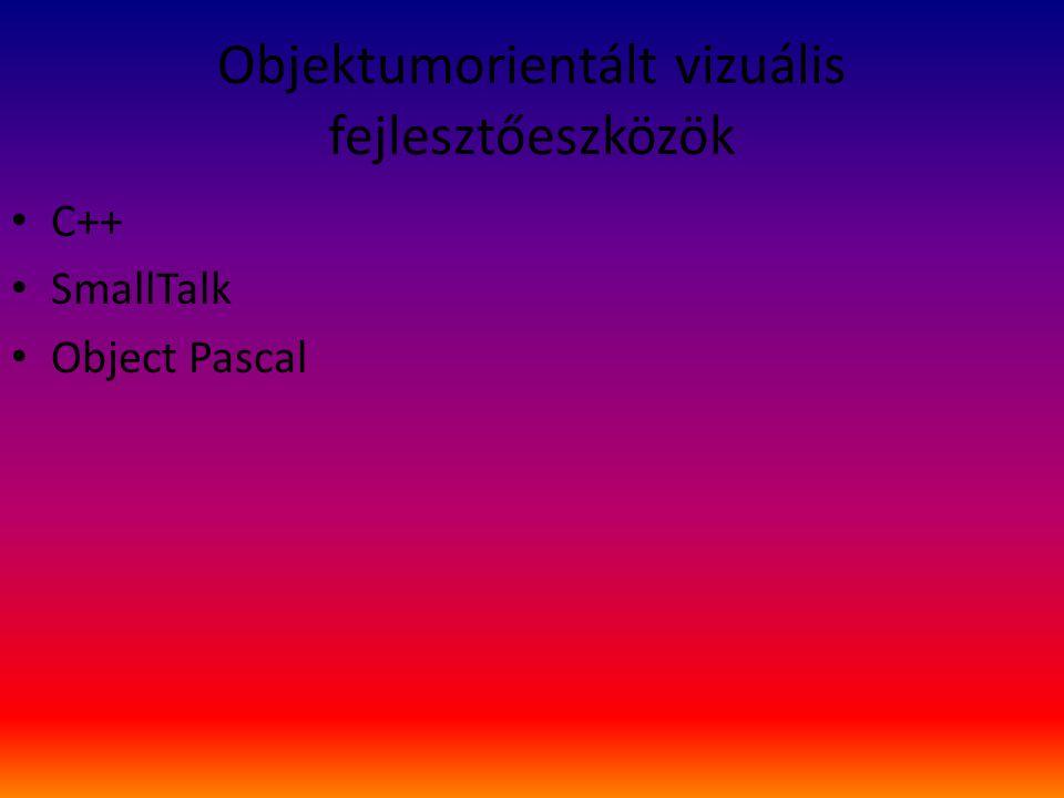 Objektumorientált vizuális fejlesztőeszközök C++ SmallTalk Object Pascal