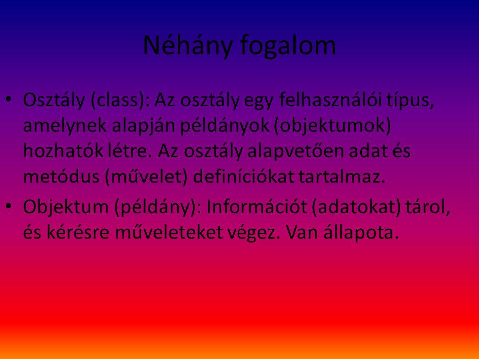 Néhány fogalom Osztály (class): Az osztály egy felhasználói típus, amelynek alapján példányok (objektumok) hozhatók létre.