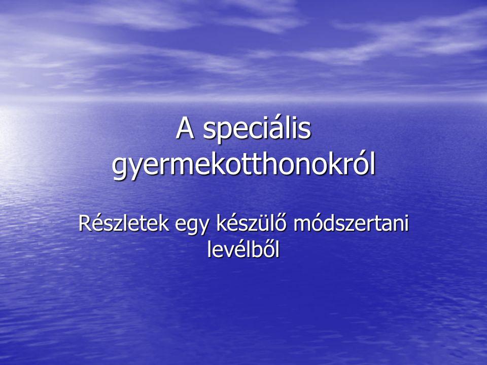 A speciális szükségletű gyermekek és az őket ellátó intézmények Speciális igényű gyermek (Gyvt.