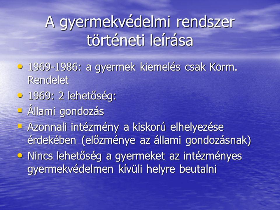 A gyermekvédelmi rendszer történeti leírása 1969-1986: a gyermek kiemelés csak Korm. Rendelet 1969-1986: a gyermek kiemelés csak Korm. Rendelet 1969: