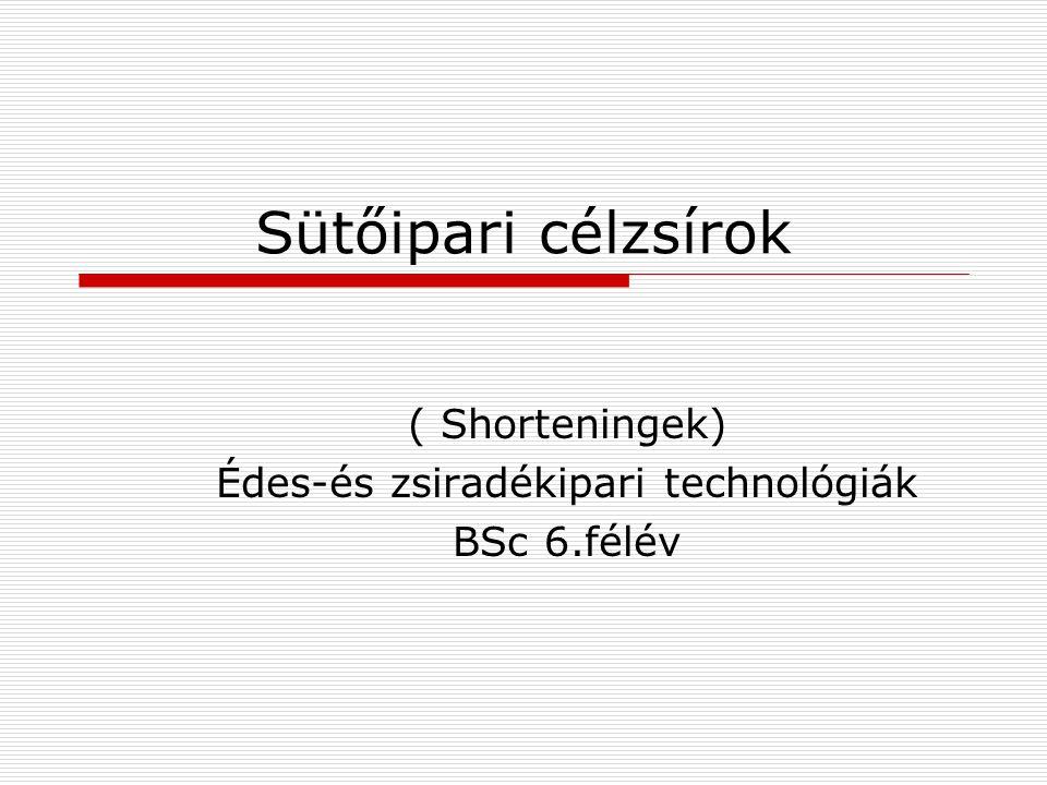 Sütőipari célzsírok ( Shorteningek) Édes-és zsiradékipari technológiák BSc 6.félév