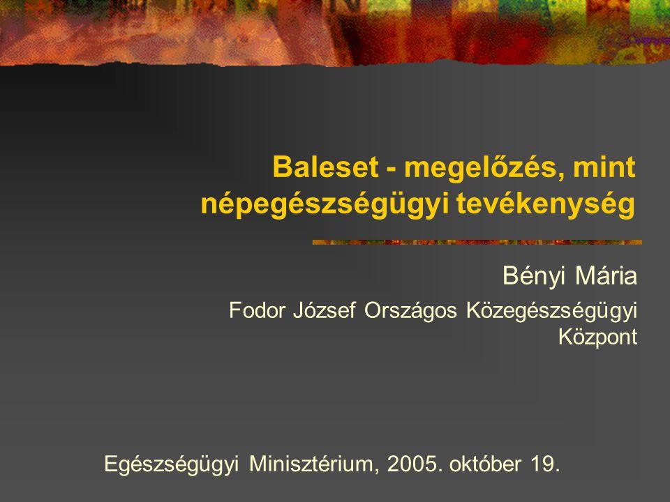 Baleset - megelőzés, mint népegészségügyi tevékenység Bényi Mária Fodor József Országos Közegészségügyi Központ Egészségügyi Minisztérium, 2005.