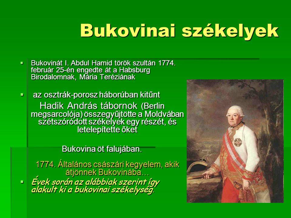 Bukovinai székelyek  Bukovinát I. Abdul Hamid török szultán 1774. február 25-én engedte át a Habsburg Birodalomnak, Mária Teréziának  az osztrák-por