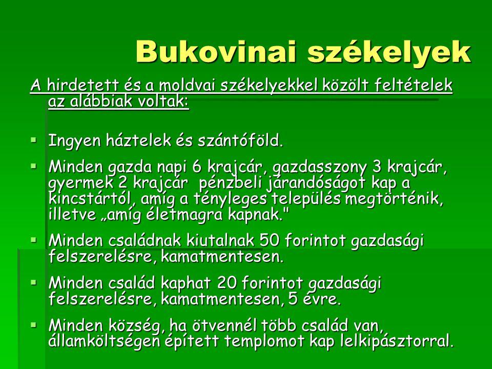 Bukovinai székelyek A hirdetett és a moldvai székelyekkel közölt feltételek az alábbiak voltak:  Ingyen háztelek és szántóföld.  Minden gazda napi 6