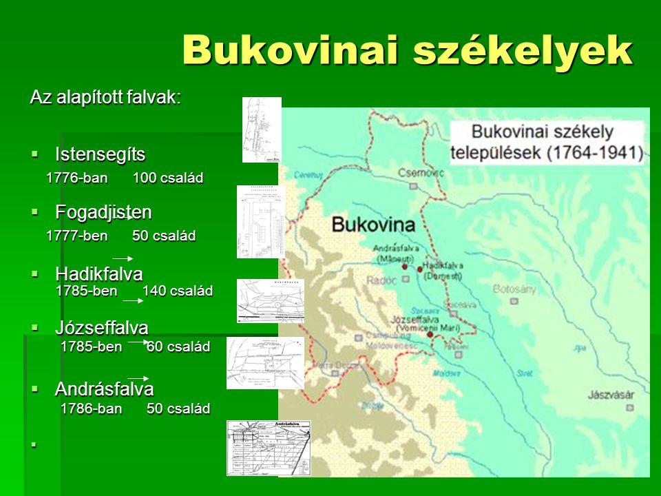 Bukovinai székelyek Az alapított falvak:  Istensegíts 1776-ban 100 család 1776-ban 100 család  Fogadjisten 1777-ben 50 család 1777-ben 50 család  H