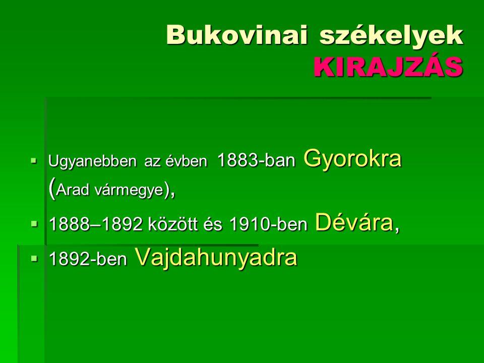 Bukovinai székelyek KIRAJZÁS  Ugyanebben az évben 1883-ban Gyorokra ( Arad vármegye ),  1888–1892 között és 1910-ben Dévára,  1892-ben Vajdahunyadr