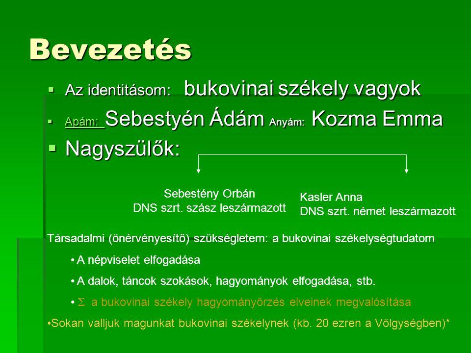 Bevezetés  Az identitásom: bukovinai székely vagyok  Apám: Sebestyén Ádám Anyám: Kozma Emma Apám: Apám:  Nagyszülők: Sebestény Orbán DNS szrt. szás